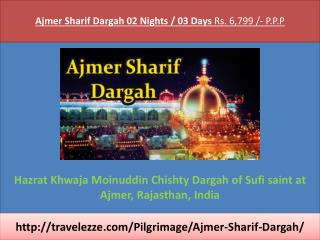 Ajmer Sharif Dargah 02 Nights / 03 Days Rs. 6,799 /- P.P.P