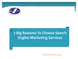 7 Big Reasons To Choose Search Engine Marketing Services