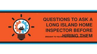Questions To Ask A Long Island Home Inspector Before Hiring Them