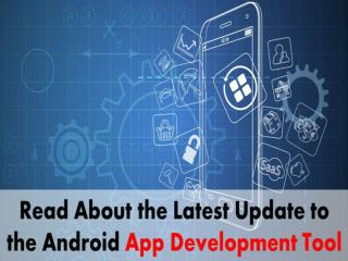 Read All About Exciting Update to the Android App Development Tool