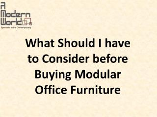 What Should I have to Consider before Buying Modular Office Furniture