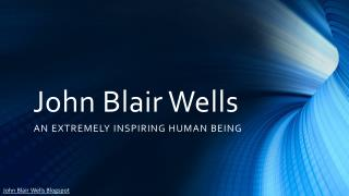 John Blair Wells - A Desire to Share Information