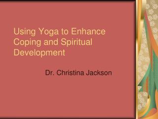 Using Yoga to Enhance Coping and Spiritual Development