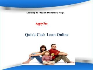 Dealing With Short Term Is Easy With Quick Cash Loan Online