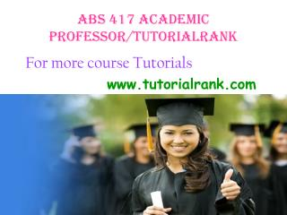 ABS 417 Academic professor/tutorialrank