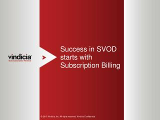 Success in SVOD starts with Subscription Billing - Vindicia
