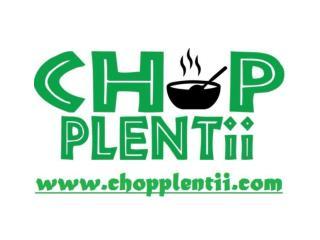 Chop Plentii -www.chopplentii.com