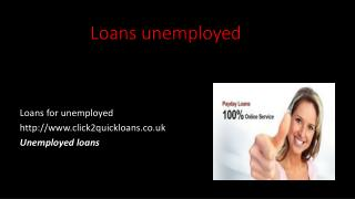 loans for unemployed | http://www.click2quickloans.co.uk