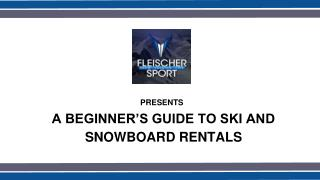 A BEGINNER�S GUIDE TO SKI AND SNOWBOARD RENTALS