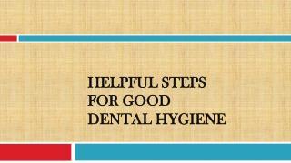 Helpful Steps for Good Dental Hygiene