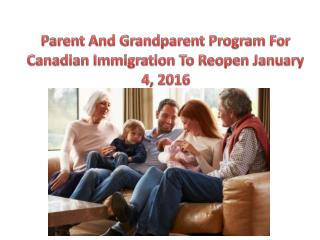 Parent And Grandparent Program For Canadian Immigration To Reopen January 4, 2016