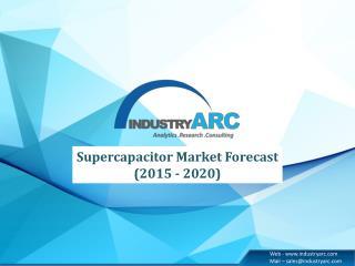 Supercapacitor Market Forecast (2015 � 2020)