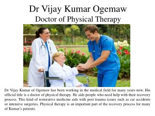 Dr Vijay Kumar Ogemaw Doctor of Physical Therapy