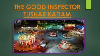 THE GOOD INSPECTOR TUSHAR KADAM