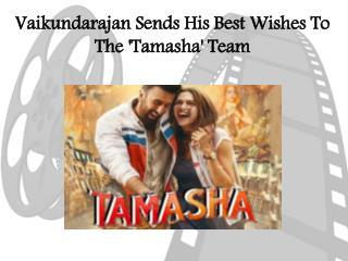 Vaikundarajan Sends His Best Wishes To The 'Tamasha' Team