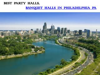 BEST PARTY HALLS, BANQUET HALLS IN PHILADELPHIA PA