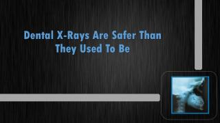 Dental X-rays Are Safer Than They Used To Be