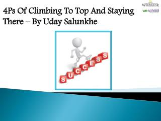 4Ps Of Climbing To Top And Staying There – By Uday Salunkhe