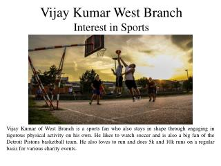 Vijay Kumar West Branch Interest in Sports