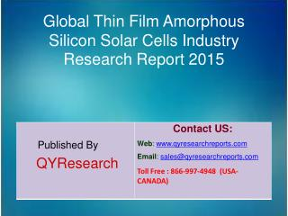 Global Thin Film Amorphous Silicon Solar Cells Market 2015 Industry Analysis, Forecasts, Study, Research, Outlook, Share
