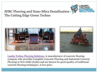 Sfrc flooring and nano silica densification   the cutting edge green techno