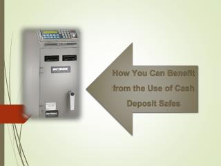 How You Can Benefit from the Use of Cash Deposit Safes