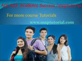 ACC 423 Academic Success /snaptutorial