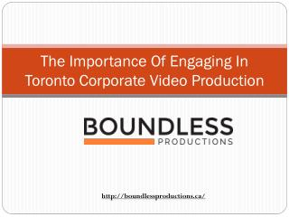 The Importance Of Engaging In Toronto Corporate Video Production