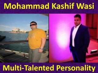Mohammad Kashif Wasi - Multi Talented Personality