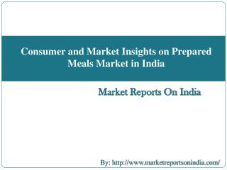 Consumer and Market Insights on Prepared Meals Market in India
