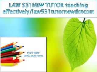 LAW 531NEW TUTOR teaching effectively/law531tutornewdotcom