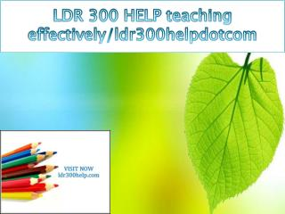 LDR 300 HELP teaching effectively/ldr300helpdotcom
