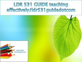 LDR 531 GUIDE teaching effectively/ldr531guidedotcom
