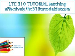 LTC 310 TUTORIAL teaching effectively/ltc310tutorialdotcom