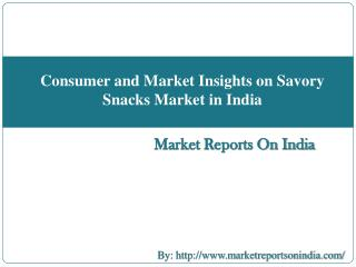 Consumer and Market Insights on Savory Snacks Market in India