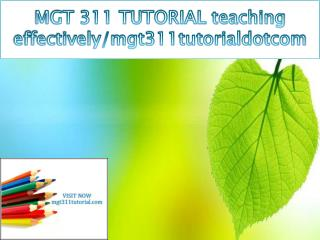 MGT 311 TUTORIAL teaching effectively/mgt311tutorialdotcom