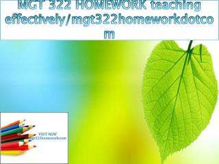 MGT 322 HOMEWORK teaching effectively/mgt322homeworkdotcom