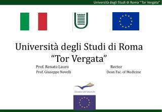 Universit  degli Studi di Roma  Tor Vergata  Prof. Renato Lauro                 Rector                      Prof. Giusep