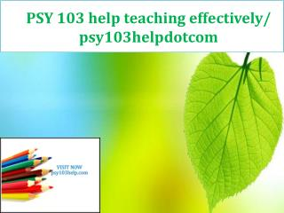 PSY 103 help teaching effectively/ psy103helpdotcom