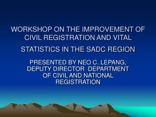 WORKSHOP ON THE IMPROVEMENT OF CIVIL REGISTRATION AND VITAL STATISTICS IN THE SADC REGION
