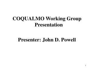 COQUALMO Working Group Presentation   Presenter: John D. Powell
