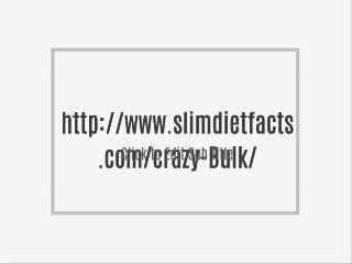 http://www.slimdietfacts.com/crazy-Bulk/