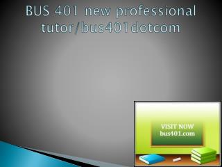 BUS 401 new professional tutor / bus401dotcom