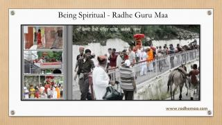 Being Spiritual - Radhe Guru Maa