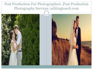 Post Production For Photographers ,Post Processing Photography Service |editingtouch.com