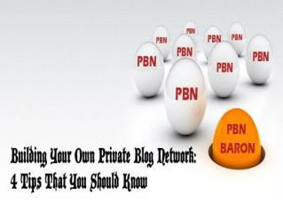 Building Your Own Private Blog Network: 4 Tips That You Should Know
