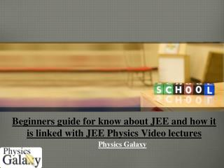 Beginners guide for know about JEE and how it is linked with JEE Physics Video lectures