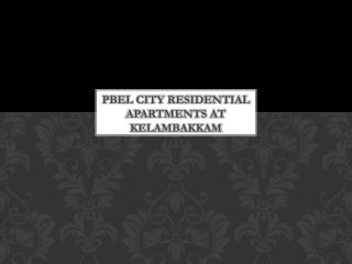 Apartments in PBEL city Kelambakkam with Lowest Price