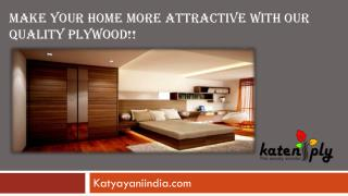 Make your home more attractive with our quality plywood!!