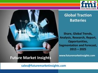 FMI: Traction Batteries Market Revenue, Opportunity, Forecast and Value Chain 2015-2025